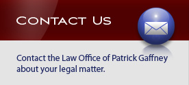 Contact the Law Office of Patrick Gaffney about your legal matter